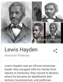 Lewis Hayden was an African-American leader who escaped with his family from slavery in Kentucky; they moved to Boston, where he became an abolitionist and lecturer, businessman, and politician.